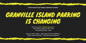 Please be advised CMHC has unveiled a new parking strategy for all of Granville Island - The new parking system will be effective June 1st: Pay parking in effect 11 AM – 6 PM Free parking 6 PM – 11 AM Summer season (May 1 – September 30) price of $3/hour Winter season (October 1 – April 30) price of $2/hour Drivers will be able to purchase parking time for 15 minutes, 30 minutes, or in 1-hour increments. And by using either the Honk, EasyPark or PayByPhone app, drivers will be able to add time without having to return to their car. Honk app www.honkmobile.com; EasyPark app https://easypark.ca/products-services/mobile-parking-app PayByPhone app https://m2.paybyphone.com/login. Those wishing to spend a full day on the island may purchase a day pass for $21.00 (summer rate) or $14 (winter rate). There are no parking changes for monthly pass holders. You may continue to use the parkade or Lot 73 on Cartwright St. between the Arts Umbrella and Performance Works. Please help us communicate the changes to our customers, and encourage them to visit during the free parking hours before 11 am and after 6 pm. If your website includes a note about parking, please update it with the new system. Also, for visitors who are able to ride their bikes to Granville Island, we are continuing to offer a free, secure bike valet service at Ocean Artworks on Johnston Street until Labour Day weekend. We anticipate that this new parking system will work better for everyone. With that said, we will monitor the changes closely and make adjustments if necessary. In May 2020, we will undertake a comprehensive review to ensure that it is working effectively. For more information, please contact me at slippa@cmhc.ca or Bethany Dobson at bdobson@cmhc.ca