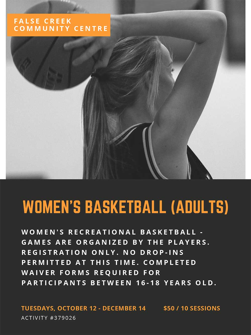 Women's recreational basketball - Games are organized by the players. Registration only. No drop-ins permitted at this time. Completed waiver forms required for participants between 16-18 years old. ACTIVITY #379026 TUESDAYS, OCTOBER 12 - DECEMBER 14 $50 / 10 SESSIONS